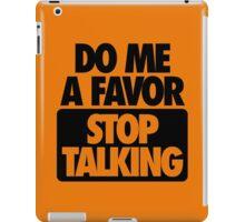 DO ME A FAVOR.  STOP TALKING iPad Case/Skin