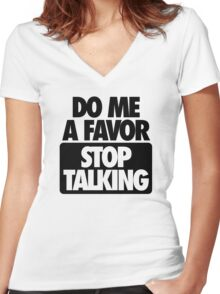 DO ME A FAVOR.  STOP TALKING Women's Fitted V-Neck T-Shirt