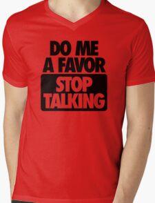 DO ME A FAVOR.  STOP TALKING Mens V-Neck T-Shirt
