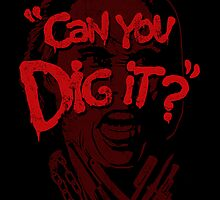 Can You Dig It? by zerobriant