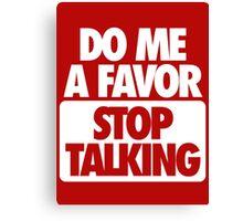 STOP TALKING. Canvas Print