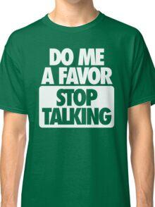 STOP TALKING. Classic T-Shirt