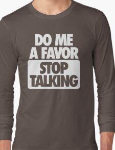 STOP TALKING. Long Sleeve T-Shirt