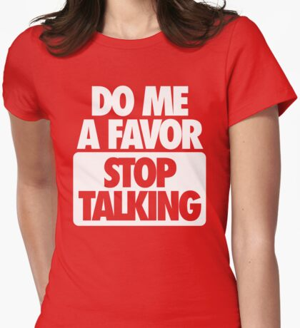 STOP TALKING. Womens Fitted T-Shirt