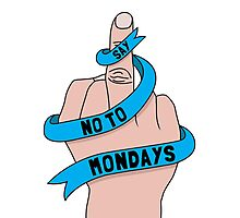 Say no to Mondays Photographic Print