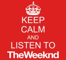 Keep Calm and Listen to the Weeknd by ScottW93
