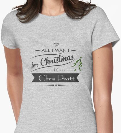 all i want for christmas is Chris Pratt Womens Fitted T-Shirt