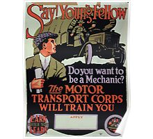 Say! Young fellow do you want to be a mechanic The Motor Transport Corps will train you Earn while you learn 002 Poster