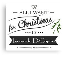 all i want for christmas is Leonardo DiCaprio Canvas Print