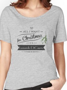 all i want for christmas is Leonardo DiCaprio Women's Relaxed Fit T-Shirt