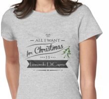all i want for christmas is Leonardo DiCaprio Womens Fitted T-Shirt