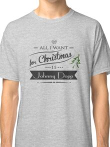 all i want for christmas is Johnny Depp Classic T-Shirt