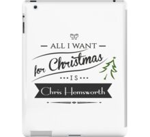 all i want for christmas is Chris Hemsworth iPad Case/Skin