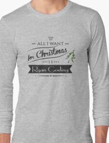 all i want for christmas is Ryan Gosling Long Sleeve T-Shirt