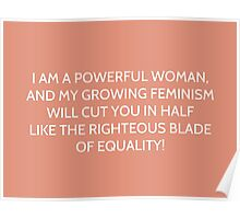 i am a powerful woman, and my growing feminism will cut you in half like righteous blade of equality - glee Poster