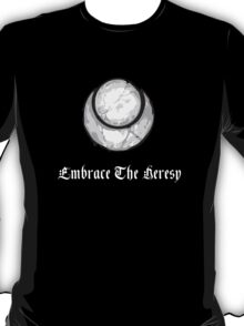 Embrace The Heresy T-Shirt