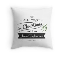 all i want for christmas is Jake Gyllenhaal Throw Pillow
