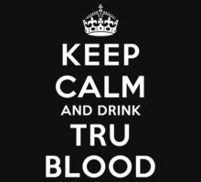 Keep Calm and Drink TruBlood (Dark) by rachaelroyalty