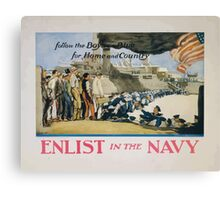 Enlist in the Navy follow the boys in blue for home and country Canvas Print