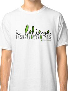 I Believe in Sherlock Holmes. Classic T-Shirt
