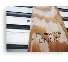 You Only Live Once! Canvas Print