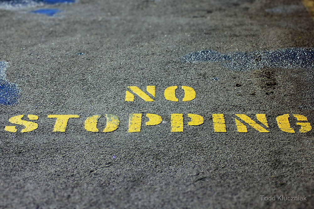 NO STOPPING by Todd Kluczniak