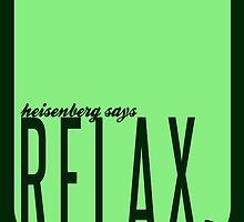 Heisenberg says relax - PRINT by penguinova