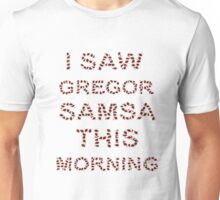 I Saw Gregor Samsa This Morning Unisex T-Shirt