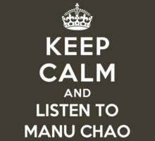 Keep Calm and listen to Manu Chao by Yiannis  Telemachou