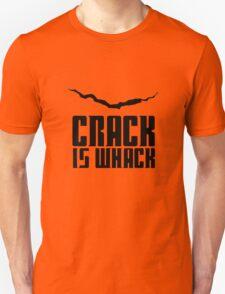 Crack Is Whack Unisex T-Shirt