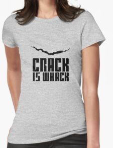 Crack Is Whack Womens Fitted T-Shirt