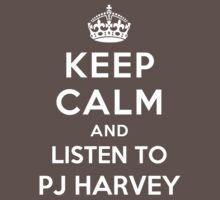 Keep Calm and listen to PJ Harvey by Yiannis  Telemachou