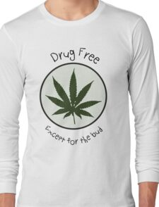 Drug Free Except for the Bud Long Sleeve T-Shirt