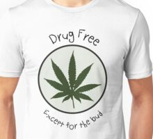 Drug Free Except for the Bud Unisex T-Shirt