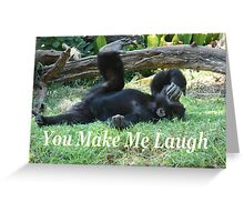 """You Make Me Laugh""  by Carter L. Shepard Greeting Card"