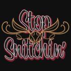 Stop Snitchin'  by odysseyroc