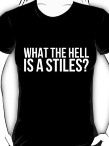 What the hell is a Stiles? - white text T-Shirt