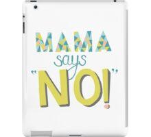 Mama Says No! iPad Case/Skin