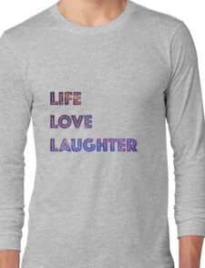 Life Love Laughter Long Sleeve T-Shirt