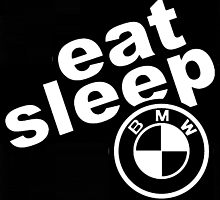 Eat Sleep BMW by Don Pietro
