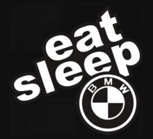 Eat Sleep BMW by Sonia Maillet
