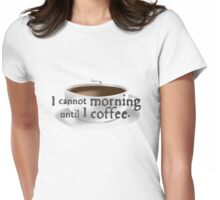 Morning Coffee Womens Fitted T-Shirt