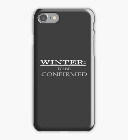 Winter: To Be Confirmed. iPhone Case/Skin