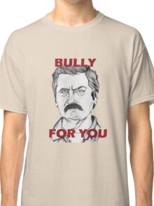 "Ron Swanson Portrait ""Bully For You"" Classic T-Shirt"