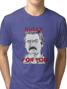 """Ron Swanson Portrait """"Bully For You"""" Tri-blend T-Shirt"""