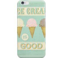 Ice Cream is Good iPhone Case/Skin