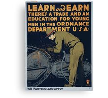 Learn and earn Theres a trade and an education for young men in the Ordnance Department U S A Canvas Print