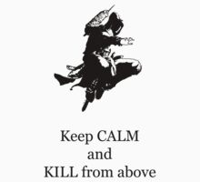 Keep Calm and Kill from above by redhairshanks