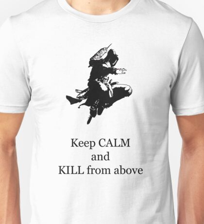 Keep Calm and Kill from above Unisex T-Shirt