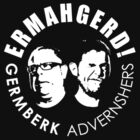 ERMAHGERD! GERMBERK ADVERNSHERS by elroyel1327